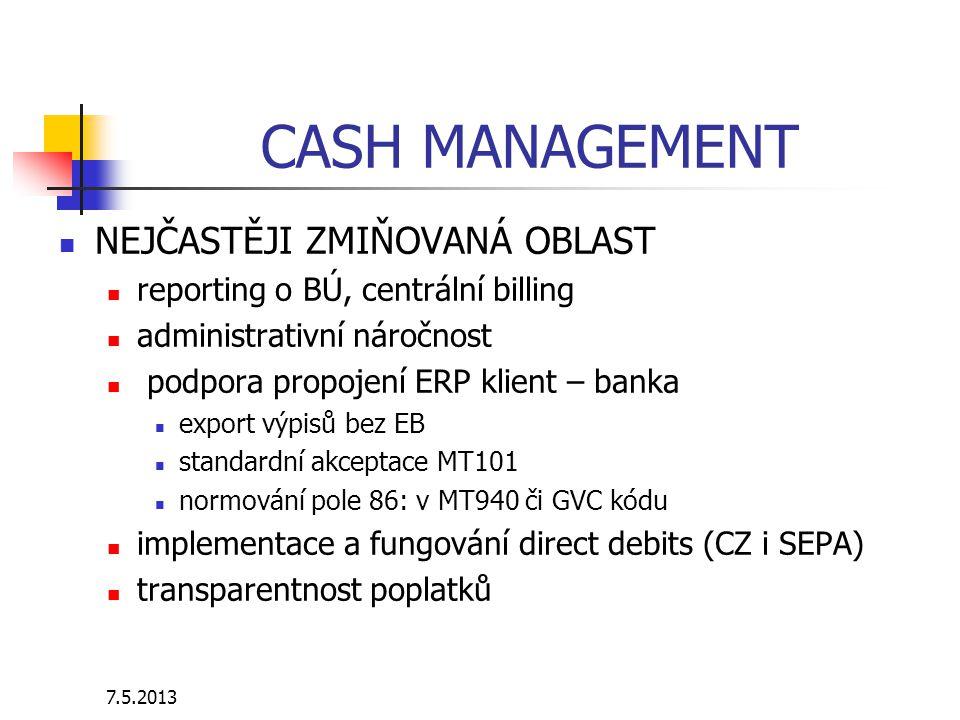 7.5.2013 CASH MANAGEMENT NEJČASTĚJI ZMIŇOVANÁ OBLAST reporting o BÚ, centrální billing administrativní náročnost podpora propojení ERP klient – banka