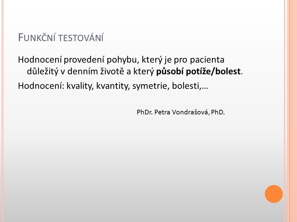 F UNKČNÍ TESTOVÁNÍ Hodnocení provedení pohybu, který je pro pacienta důležitý v denním životě a který působí potíže/bolest. Hodnocení: kvality, kvanti