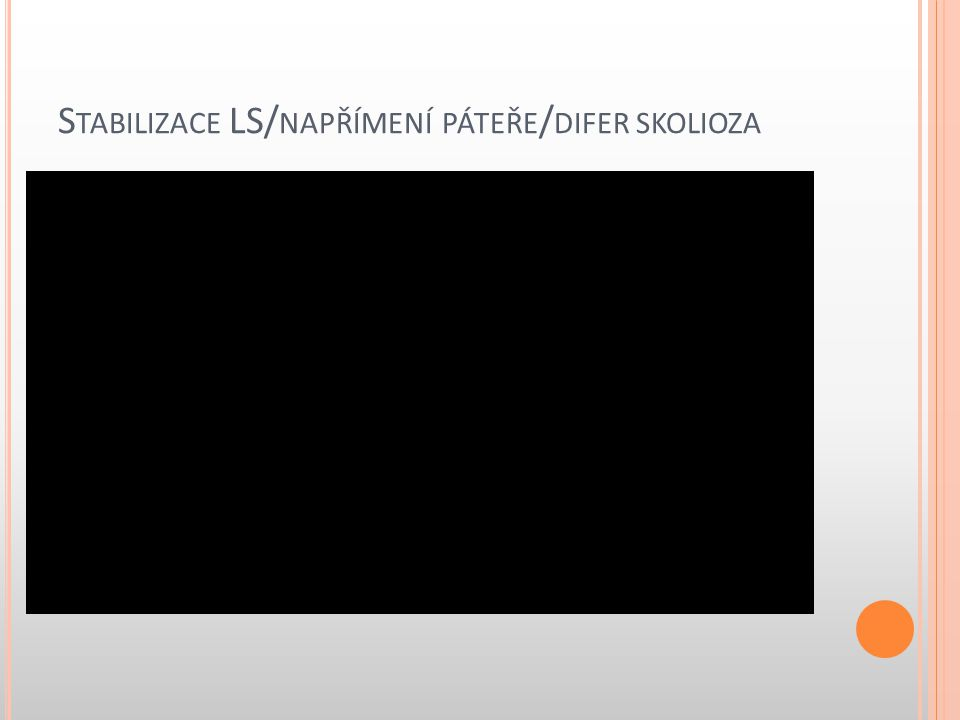 S TABILIZACE LS/ NAPŘÍMENÍ PÁTEŘE / DIFER SKOLIOZA