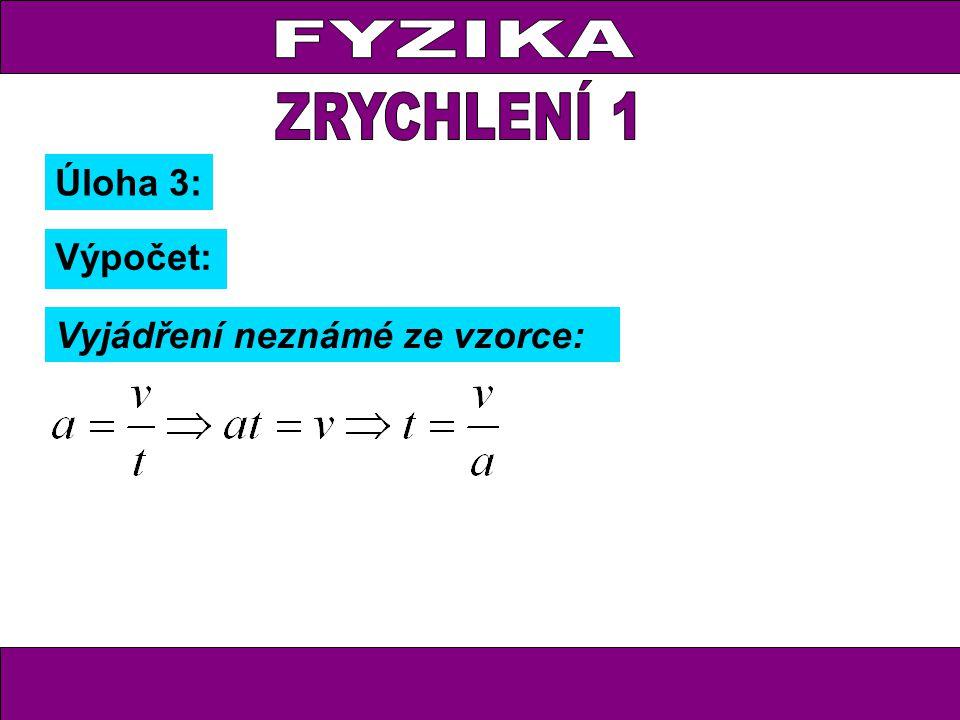 Úloha 3: Výpočet: Vyjádření neznámé ze vzorce: