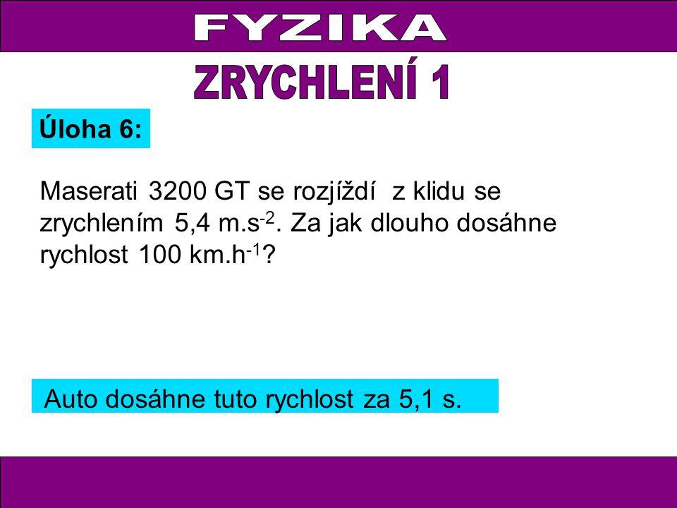 Úloha 6: Auto dosáhne tuto rychlost za 5,1 s.