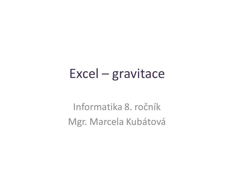 Excel – gravitace Informatika 8. ročník Mgr. Marcela Kubátová