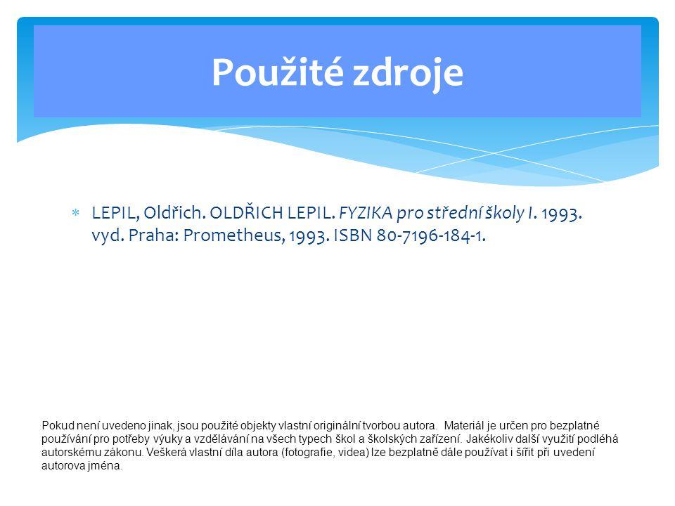  LEPIL, Oldřich. OLDŘICH LEPIL. FYZIKA pro střední školy I. 1993. vyd. Praha: Prometheus, 1993. ISBN 80-7196-184-1. Použité zdroje Pokud není uvedeno