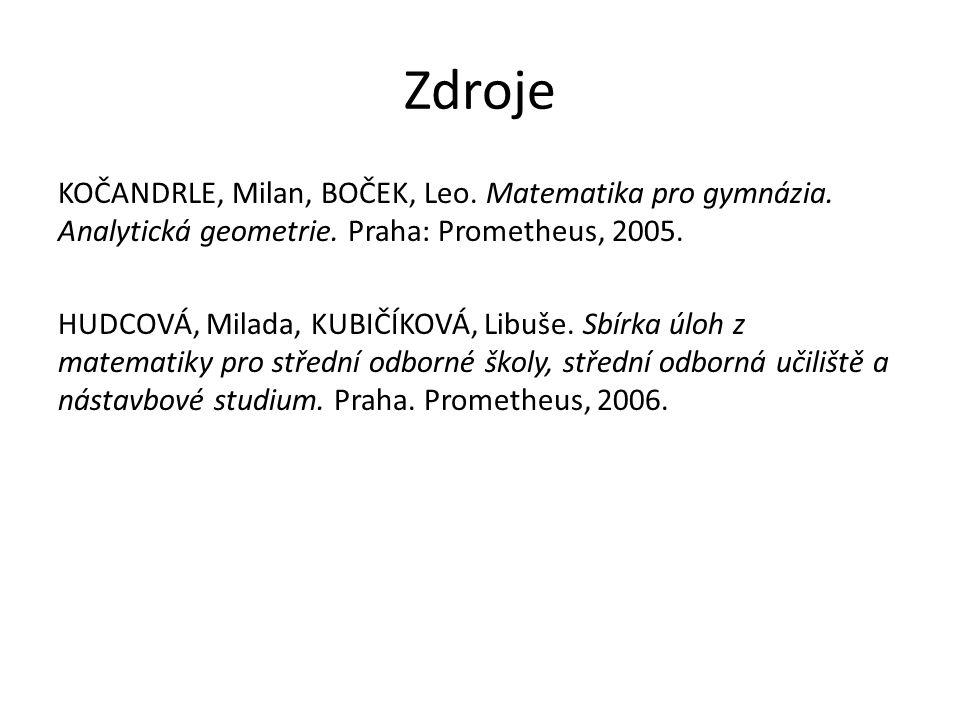 Zdroje KOČANDRLE, Milan, BOČEK, Leo. Matematika pro gymnázia. Analytická geometrie. Praha: Prometheus, 2005. HUDCOVÁ, Milada, KUBIČÍKOVÁ, Libuše. Sbír