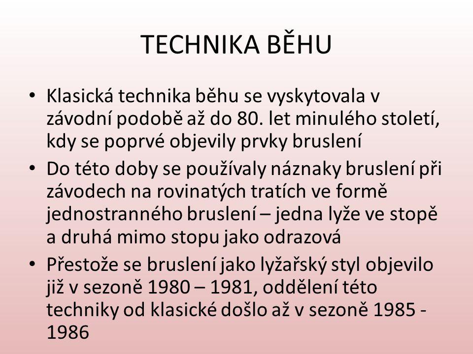 TECHNIKA BĚHU Klasická technika běhu se vyskytovala v závodní podobě až do 80. let minulého století, kdy se poprvé objevily prvky bruslení Do této dob