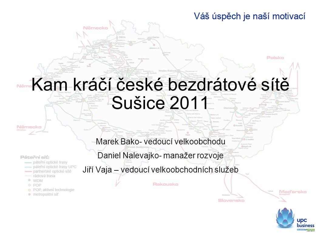 Kam kráčí české bezdrátové sítě Sušice 2011 Marek Bako- vedoucí velkoobchodu Daniel Nalevajko- manažer rozvoje Jiří Vaja – vedoucí velkoobchodních slu