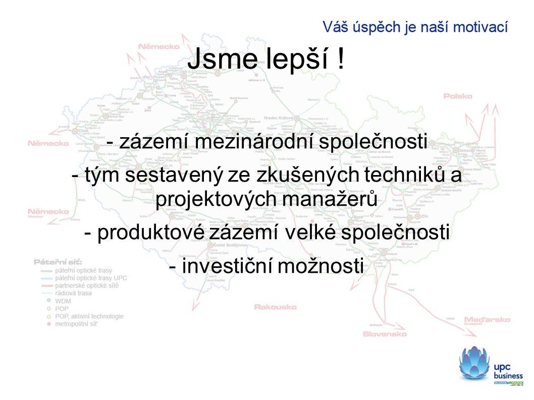 Jsme lepší ! - zázemí mezinárodní společnosti - tým sestavený ze zkušených techniků a projektových manažerů - produktové zázemí velké společnosti - in