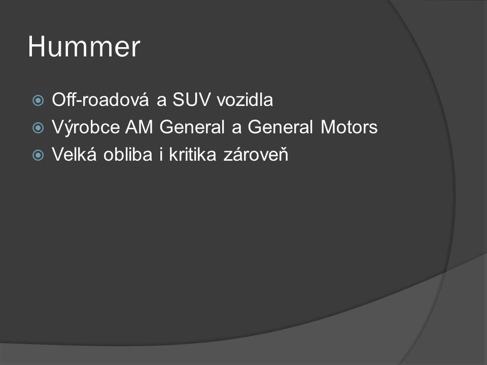 Hummer  Off-roadová a SUV vozidla  Výrobce AM General a General Motors  Velká obliba i kritika zároveň