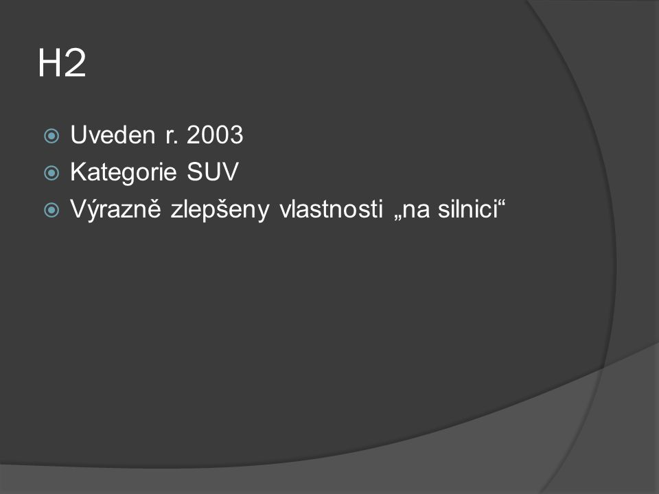 """H2  Uveden r. 2003  Kategorie SUV  Výrazně zlepšeny vlastnosti """"na silnici"""