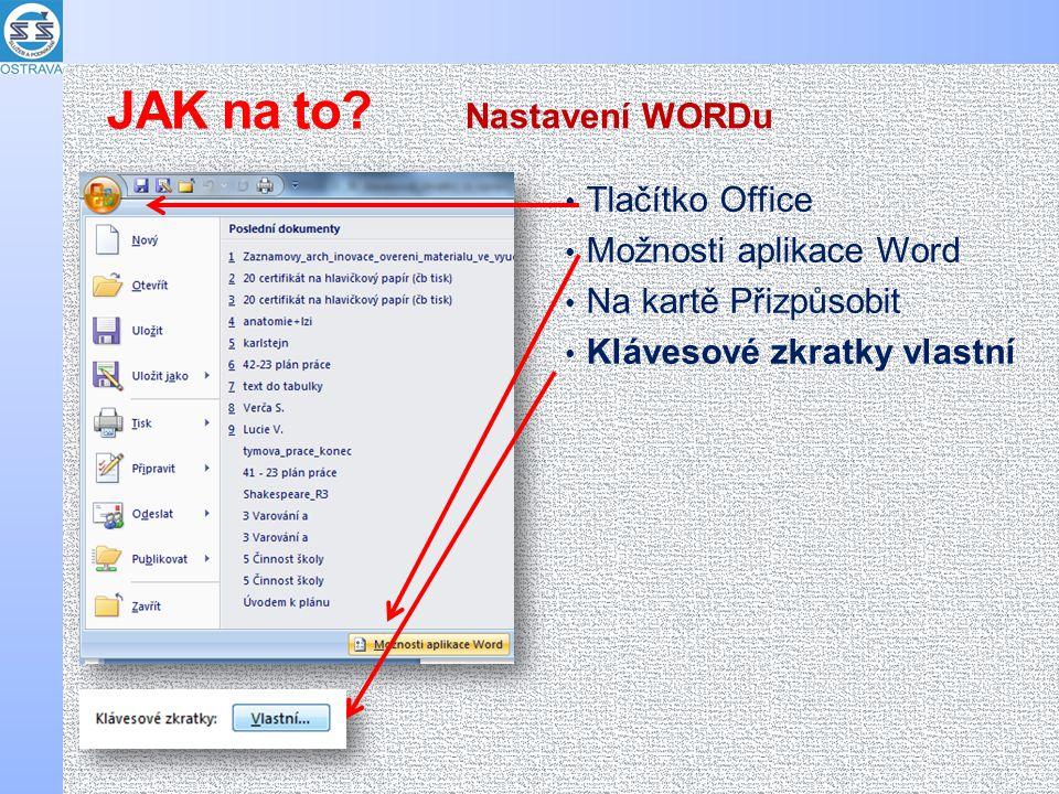 Tlačítko Office Možnosti aplikace Word Na kartě Přizpůsobit Klávesové zkratky vlastní Nastavení WORDu JAK na to