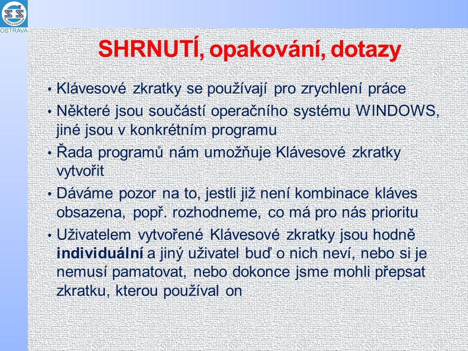 SHRNUTÍ, opakování, dotazy Klávesové zkratky se používají pro zrychlení práce Některé jsou součástí operačního systému WINDOWS, jiné jsou v konkrétním