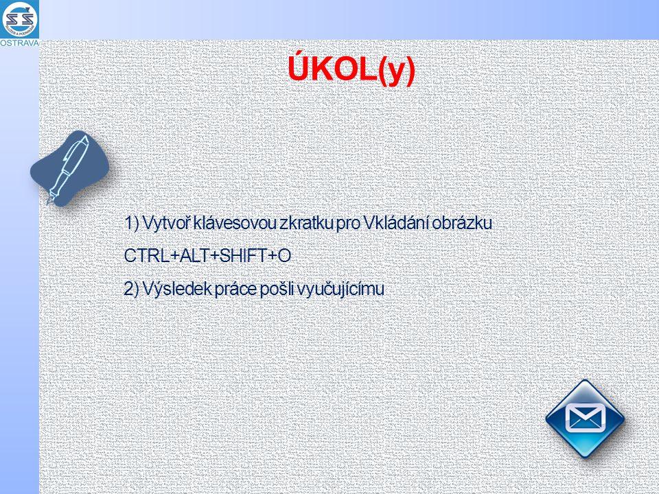 1) Vytvoř klávesovou zkratku pro Vkládání obrázku CTRL+ALT+SHIFT+O 2) Výsledek práce pošli vyučujícímu ÚKOL(y)