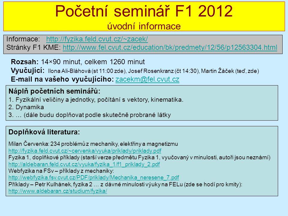 Početní seminář F1 2012 úvodní informace Informace: http://fyzika.feld.cvut.cz/~zacek/http://fyzika.feld.cvut.cz/~zacek/ Stránky F1 KME: http://www.fe
