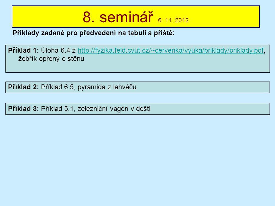 8. seminář 6. 11. 2012 Příklady zadané pro předvedení na tabuli a příště: Příklad 1: Úloha 6.4 z http://fyzika.feld.cvut.cz/~cervenka/vyuka/priklady/p
