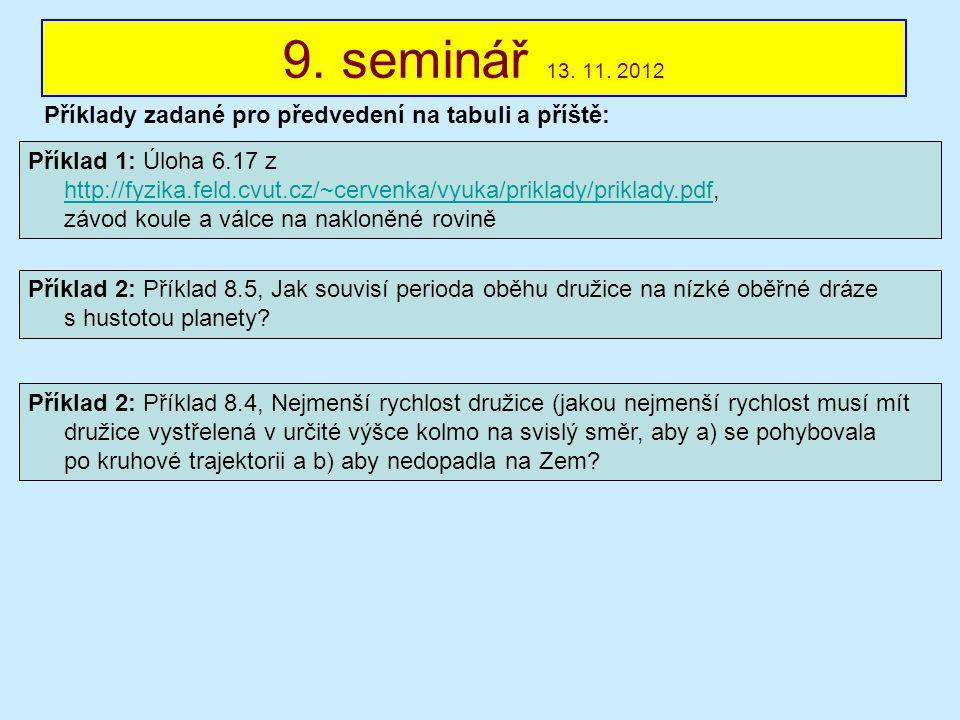 9. seminář 13. 11. 2012 Příklady zadané pro předvedení na tabuli a příště: Příklad 1: Úloha 6.17 z http://fyzika.feld.cvut.cz/~cervenka/vyuka/priklady