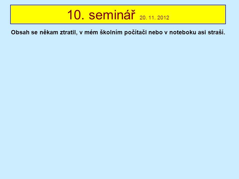 10. seminář 20. 11. 2012 Obsah se někam ztratil, v mém školním počítači nebo v noteboku asi straší.