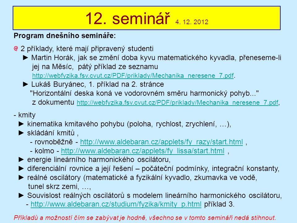12. seminář 4. 12. 2012 Program dnešního semináře: 2 příklady, které mají připravený studenti ► Martin Horák, jak se změní doba kyvu matematického kyv