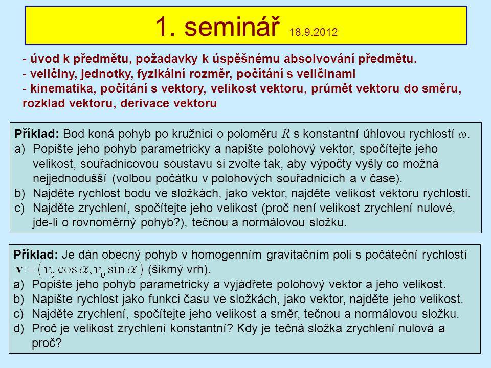 1. seminář 18.9.2012 - úvod k předmětu, požadavky k úspěšnému absolvování předmětu. - veličiny, jednotky, fyzikální rozměr, počítání s veličinami - ki