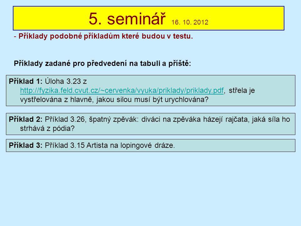 5. seminář 16. 10. 2012 - Příklady podobné příkladům které budou v testu. Příklady zadané pro předvedení na tabuli a příště: Příklad 1: Úloha 3.23 z h