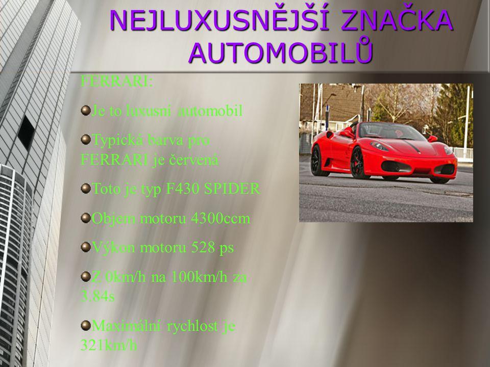 NEJLUXUSNĚJŠÍ ZNAČKA AUTOMOBILŮ FERRARI: Je to luxusní automobil Typická barva pro FERRARI je červená Toto je typ F430 SPIDER Objem motoru 4300ccm Výk