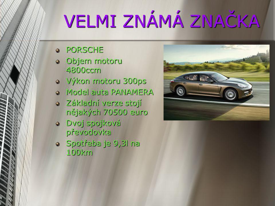 VELMI ZNÁMÁ ZNAČKA PORSCHE Objem motoru 4800ccm Výkon motoru 300ps Model auta PANAMERA Základní verze stojí nějakých 70500 euro Dvoj spojková převodov