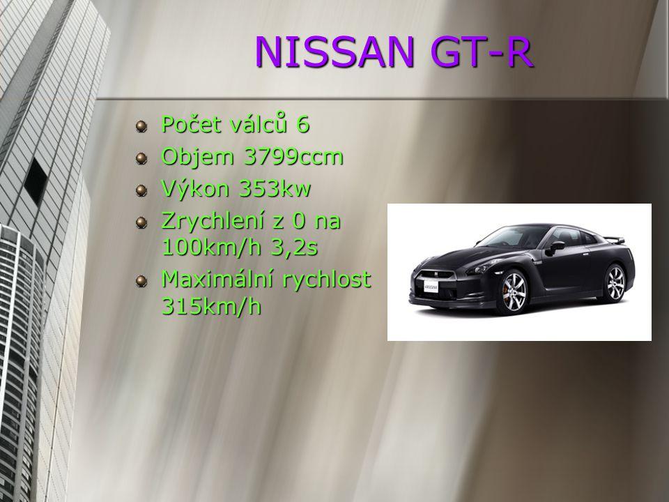 NISSAN GT-R Počet válců 6 Objem 3799ccm Výkon 353kw Zrychlení z 0 na 100km/h 3,2s Maximální rychlost 315km/h