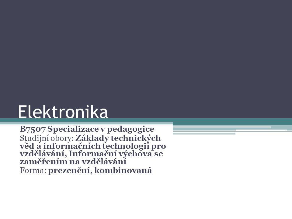 Elektronika Typ: A – povinný předmět Ročník: III.