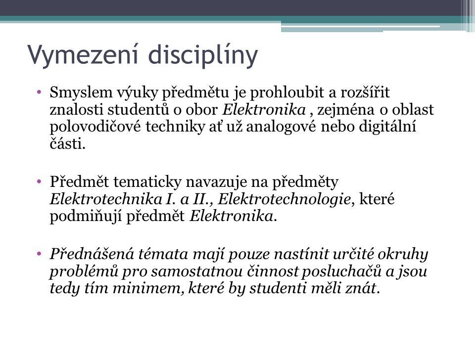 Vymezení disciplíny Smyslem výuky předmětu je prohloubit a rozšířit znalosti studentů o obor Elektronika, zejména o oblast polovodičové techniky ať už