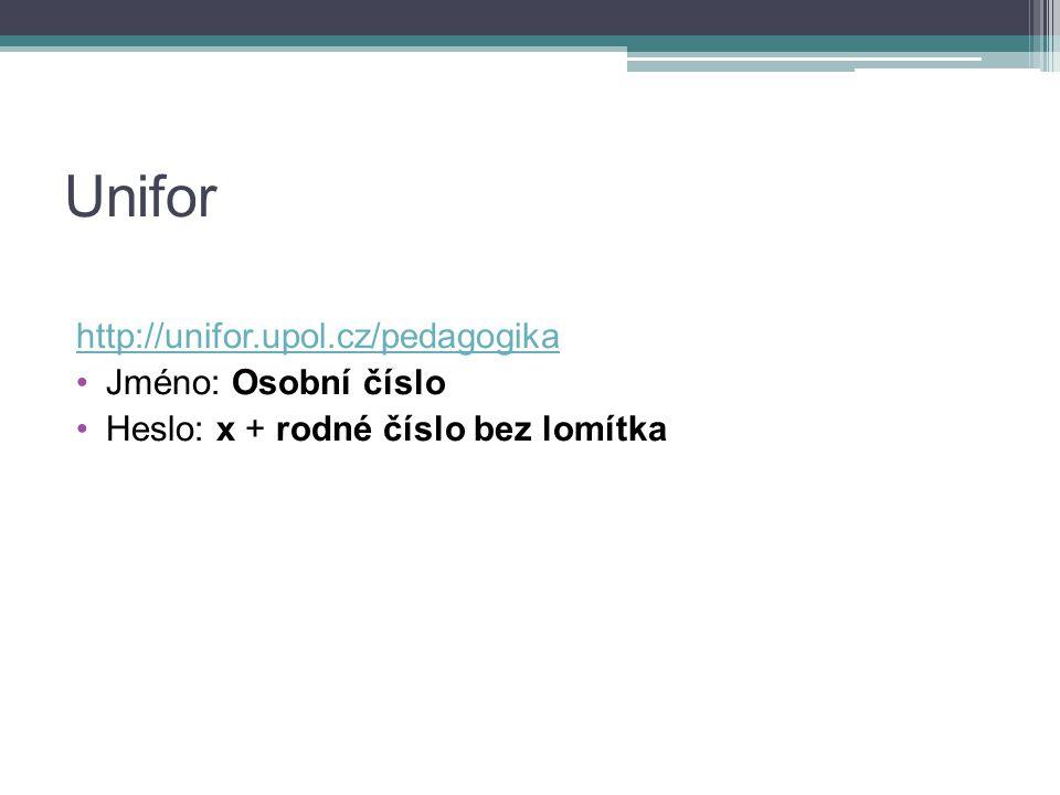 Unifor http://unifor.upol.cz/pedagogika Jméno: Osobní číslo Heslo: x + rodné číslo bez lomítka