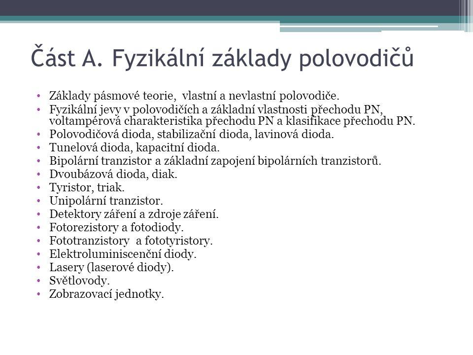 Část A. Fyzikální základy polovodičů Základy pásmové teorie, vlastní a nevlastní polovodiče. Fyzikální jevy v polovodičích a základní vlastnosti přech
