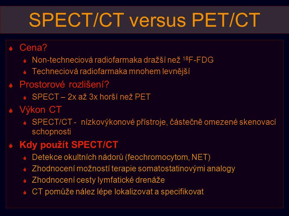 SPECT/CT versus PET/CT  Cena?  Non-techneciová radiofarmaka dražší než 18 F-FDG  Techneciová radiofarmaka mnohem levnější  Prostorové rozlišení? 