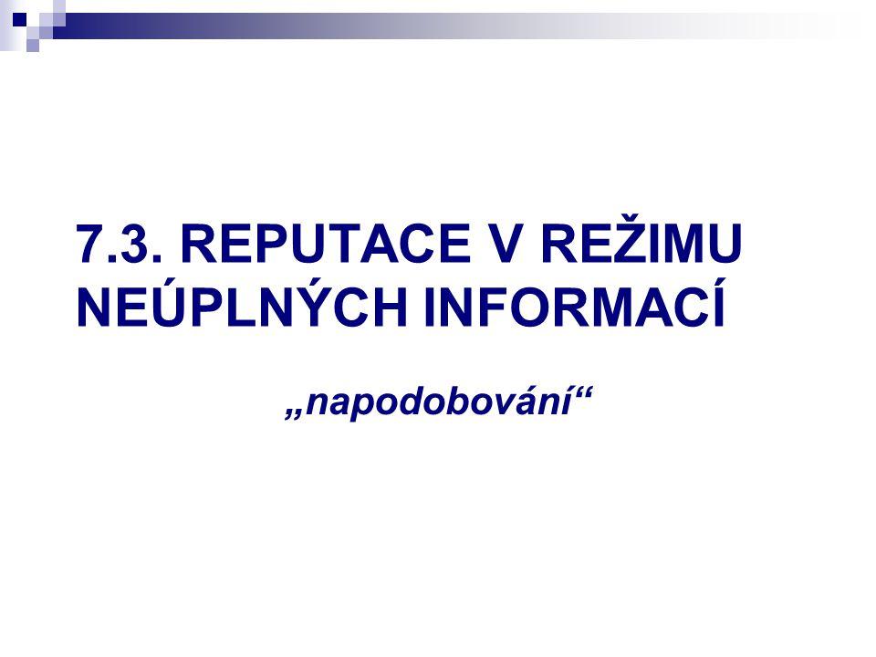 """7.3. REPUTACE V REŽIMU NEÚPLNÝCH INFORMACÍ """"napodobování"""