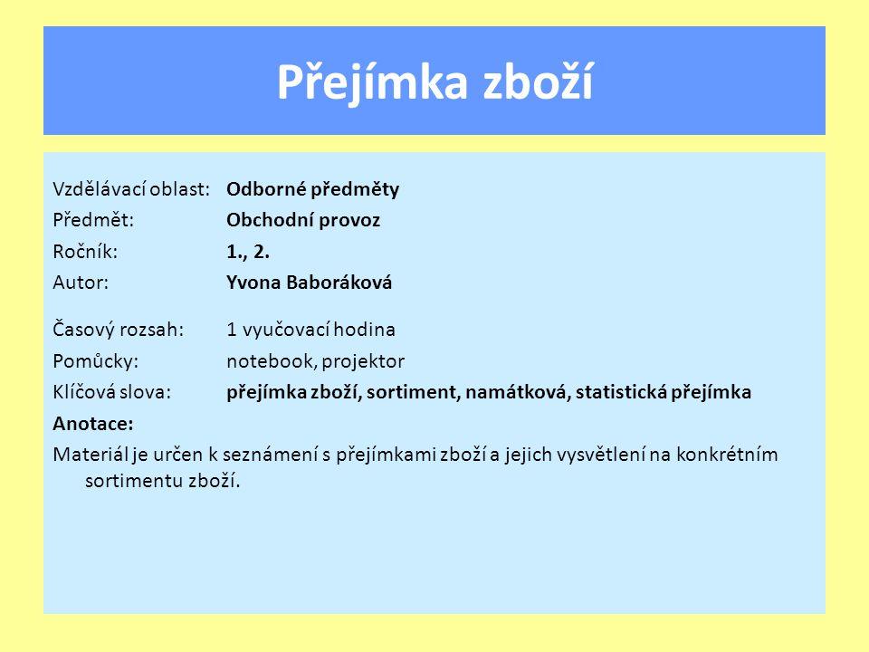 Přejímka zboží Vzdělávací oblast:Odborné předměty Předmět:Obchodní provoz Ročník:1., 2.