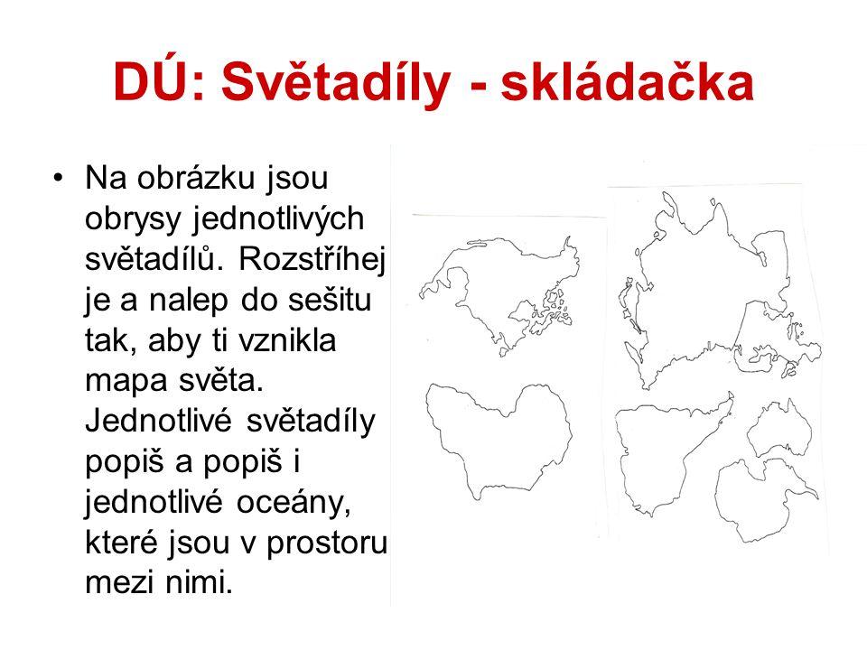 DÚ: Světadíly - skládačka Na obrázku jsou obrysy jednotlivých světadílů. Rozstříhej je a nalep do sešitu tak, aby ti vznikla mapa světa. Jednotlivé sv