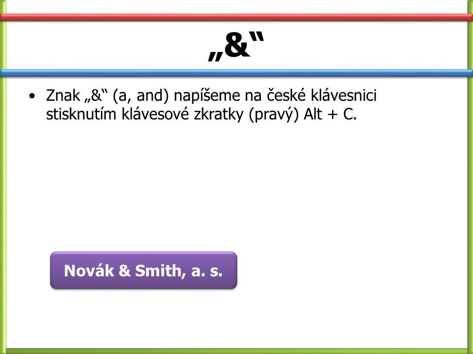 """""""&"""" Znak """"&"""" (a, and) napíšeme na české klávesnici stisknutím klávesové zkratky (pravý) Alt + C. Novák & Smith, a. s."""