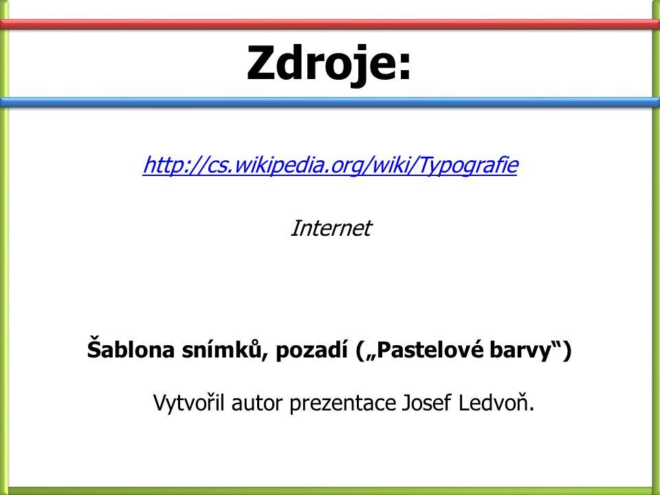 """Zdroje: http://cs.wikipedia.org/wiki/Typografie Internet Šablona snímků, pozadí (""""Pastelové barvy"""") Vytvořil autor prezentace Josef Ledvoň."""