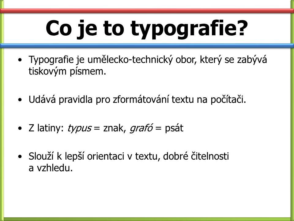 Co je to typografie? Typografie je umělecko-technický obor, který se zabývá tiskovým písmem. Udává pravidla pro zformátování textu na počítači. Z lati
