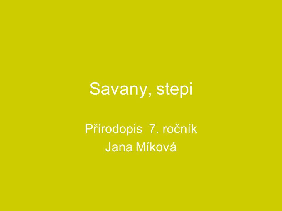 Savany, stepi Přírodopis 7. ročník Jana Míková
