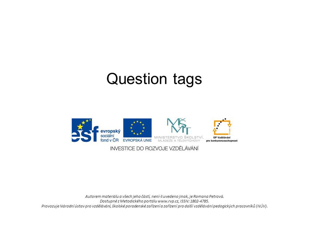 Question tags Autorem materiálu a všech jeho částí, není-li uvedeno jinak, je Romana Petrová.