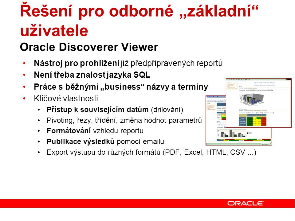 """Řešení pro odborné """"základní"""" uživatele Oracle Discoverer Viewer Nástroj pro prohlížení již předpřipravených reportů Není třeba znalost jazyka SQL Prá"""