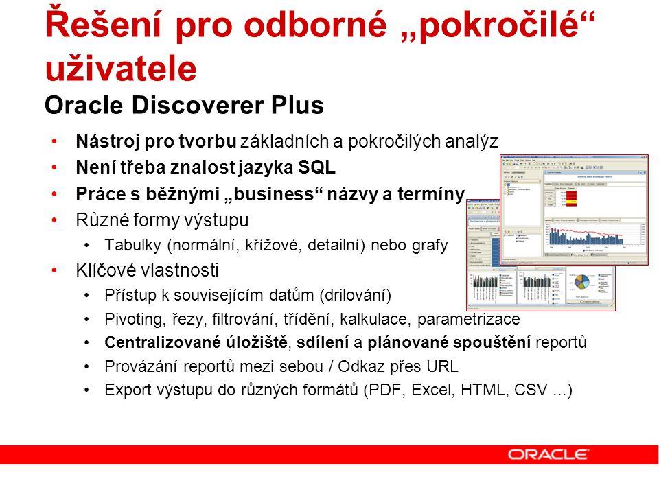 """Řešení pro odborné """"pokročilé"""" uživatele Oracle Discoverer Plus Nástroj pro tvorbu základních a pokročilých analýz Není třeba znalost jazyka SQL Práce"""