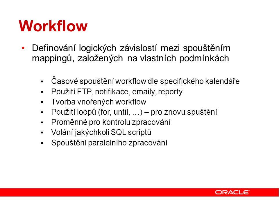 Definování logických závislostí mezi spouštěním mappingů, založených na vlastních podmínkách Časové spouštění workflow dle specifického kalendáře Použ