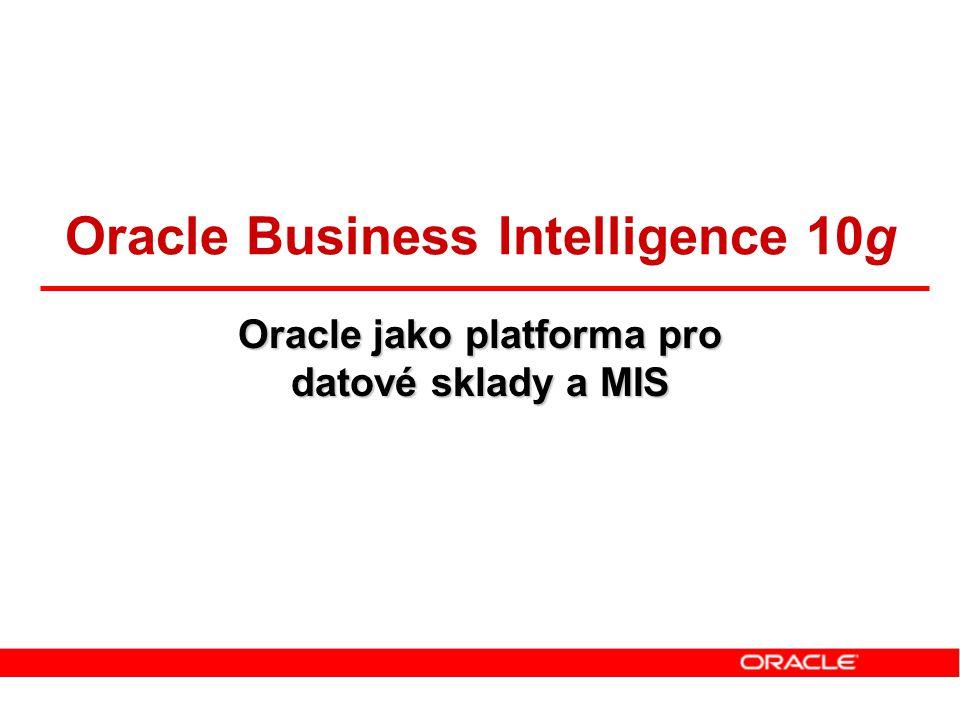 Oracle jako platforma pro datové sklady a MIS Oracle Business Intelligence 10g
