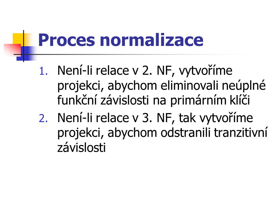 Proces normalizace 1.Není-li relace v 2.
