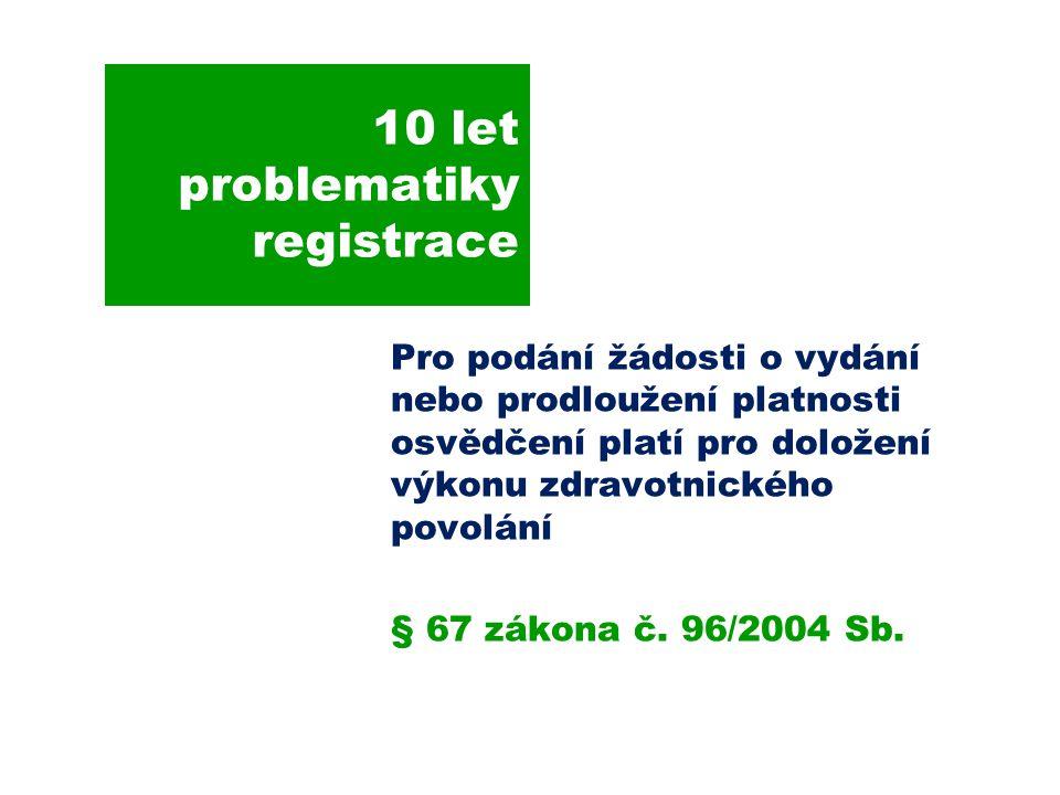 10 let problematiky registrace Pro podání žádosti o vydání nebo prodloužení platnosti osvědčení platí pro doložení výkonu zdravotnického povolání § 67 zákona č.