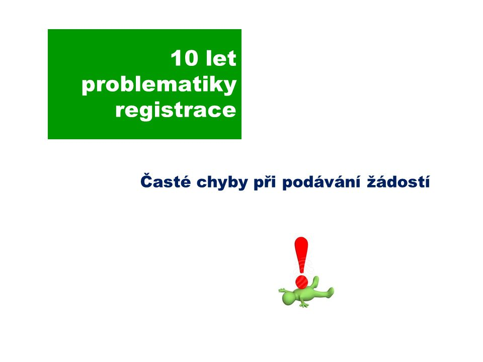 10 let problematiky registrace Časté chyby při podávání žádostí