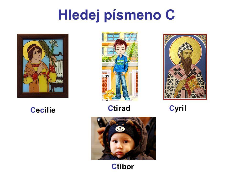 Hledej písmeno C Cecílie CtiradCyril Ctibor