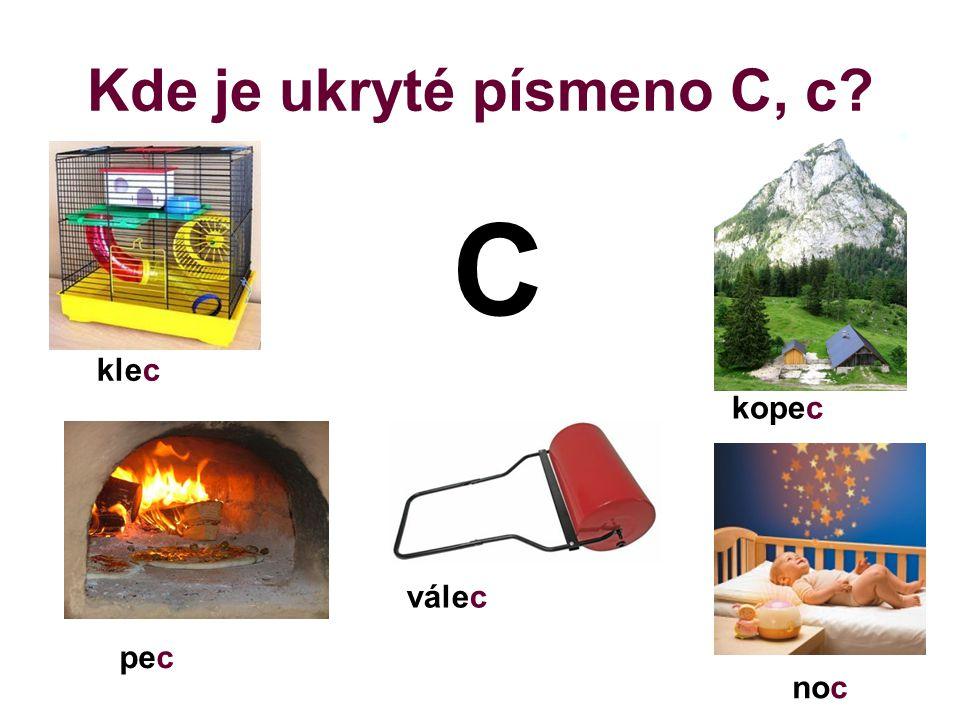 Kde je ukryté písmeno C, c? klec kopec C pec válec noc