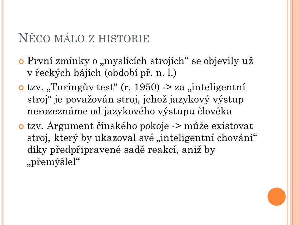 """N ĚCO MÁLO Z HISTORIE První zmínky o """"myslících strojích se objevily už v řeckých bájích (období př."""