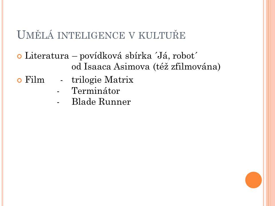 U MĚLÁ INTELIGENCE V KULTUŘE Literatura – povídková sbírka ´Já, robot´ od Isaaca Asimova (též zfilmována) Film - trilogie Matrix - Terminátor -Blade Runner